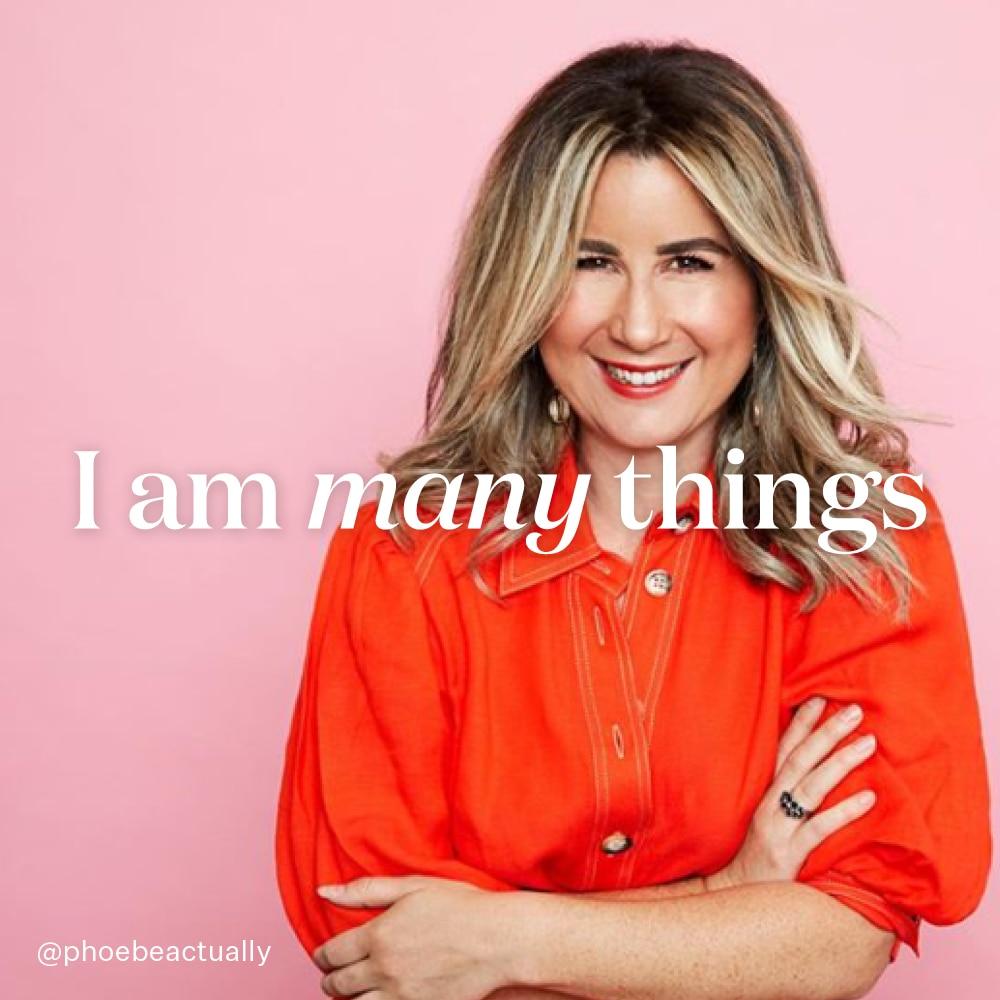 I am many things - Phoebe